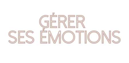 Gerer Ses Emotions
